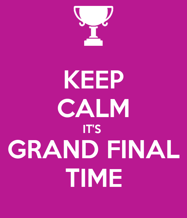 KEEP CALM IT'S  GRAND FINAL TIME