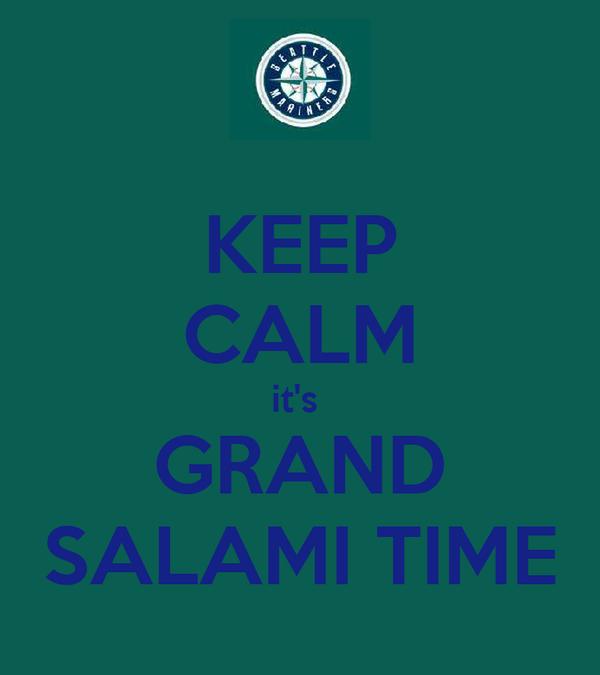 KEEP CALM it's  GRAND SALAMI TIME