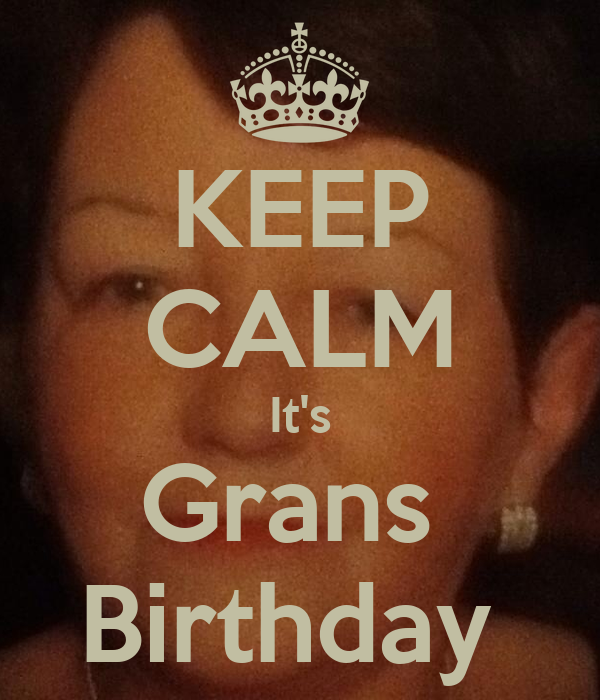KEEP CALM It's Grans  Birthday