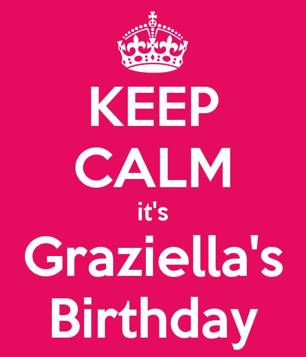 KEEP CALM it's Graziella's Birthday