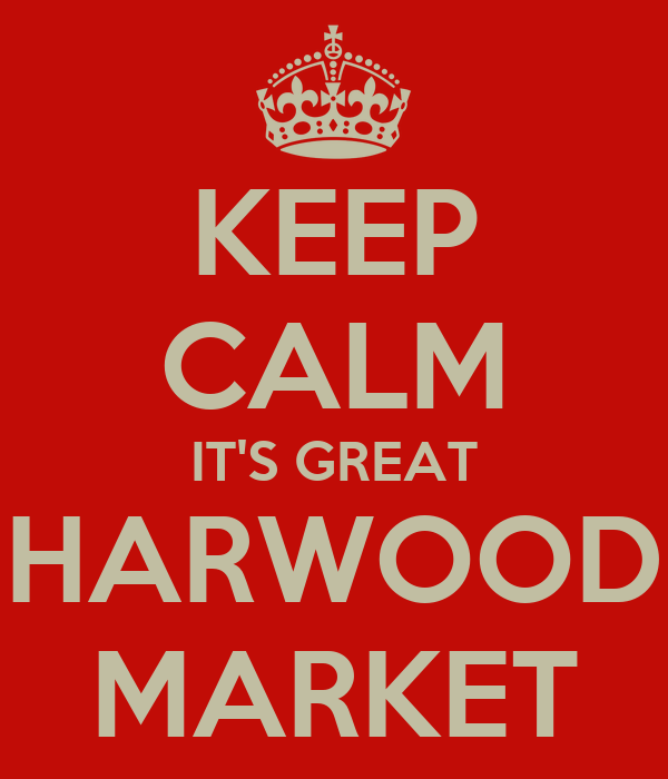 KEEP CALM IT'S GREAT HARWOOD MARKET