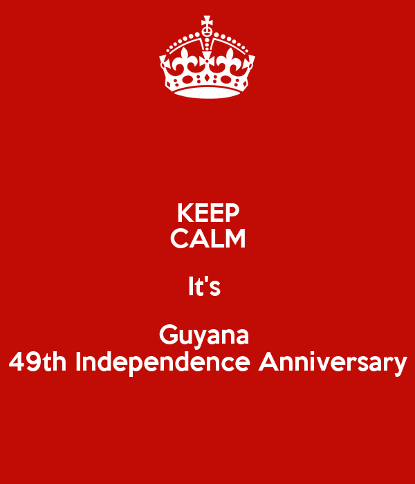 KEEP CALM It's  Guyana  49th Independence Anniversary