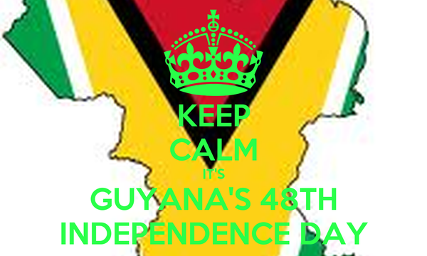 KEEP CALM IT'S GUYANA'S 48TH INDEPENDENCE DAY