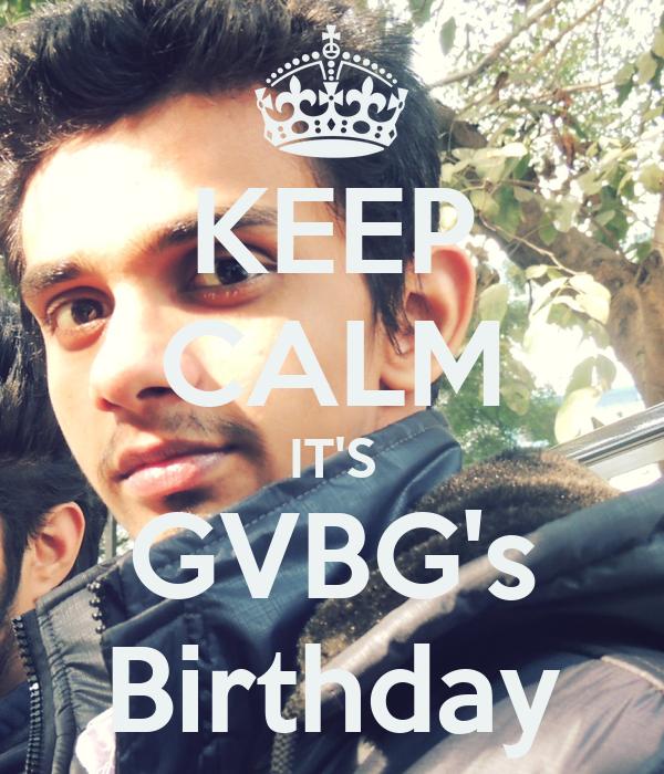 KEEP CALM IT'S GVBG's Birthday