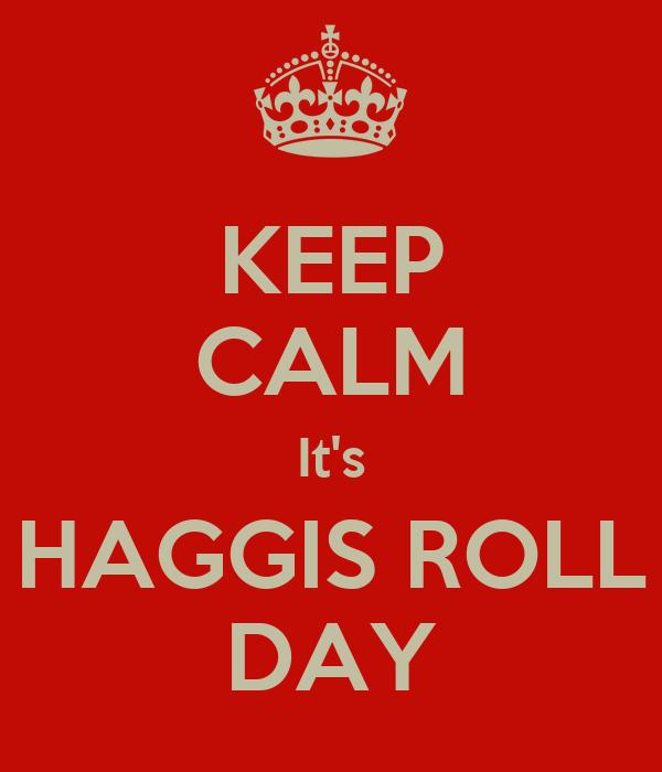 KEEP CALM It's HAGGIS ROLL DAY