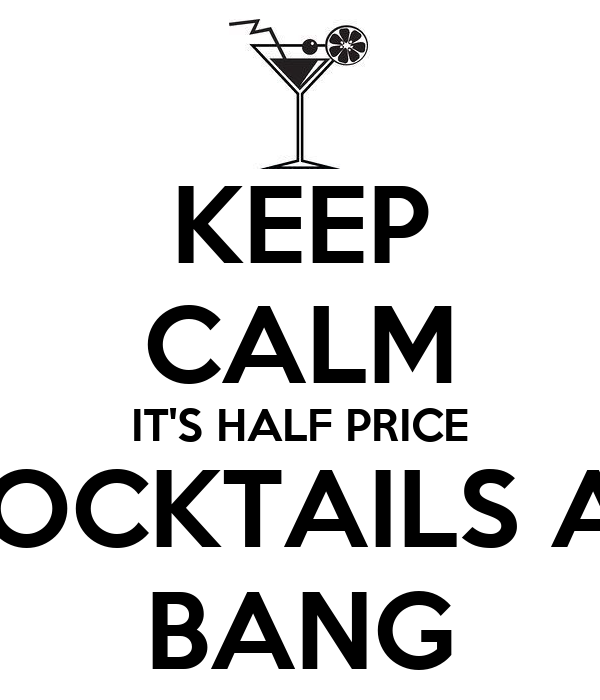 KEEP CALM IT'S HALF PRICE COCKTAILS AT BANG