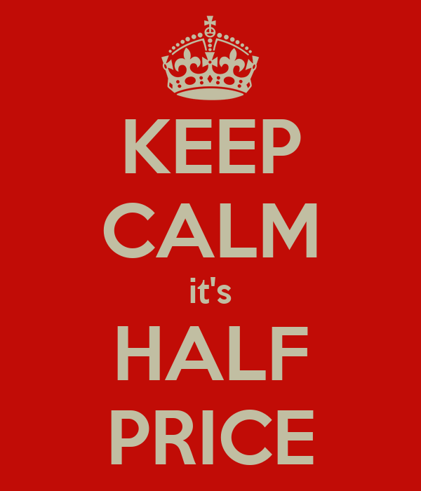 KEEP CALM it's HALF PRICE