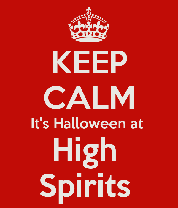 KEEP CALM It's Halloween at  High   Spirits