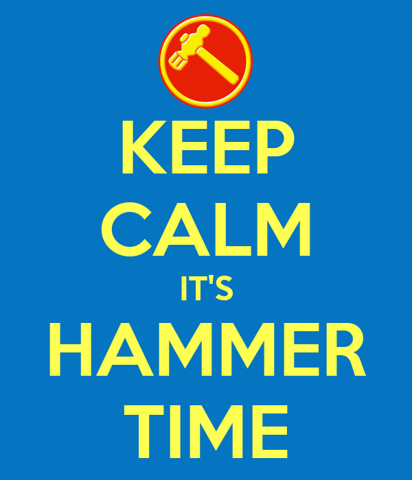 KEEP CALM IT'S HAMMER TIME