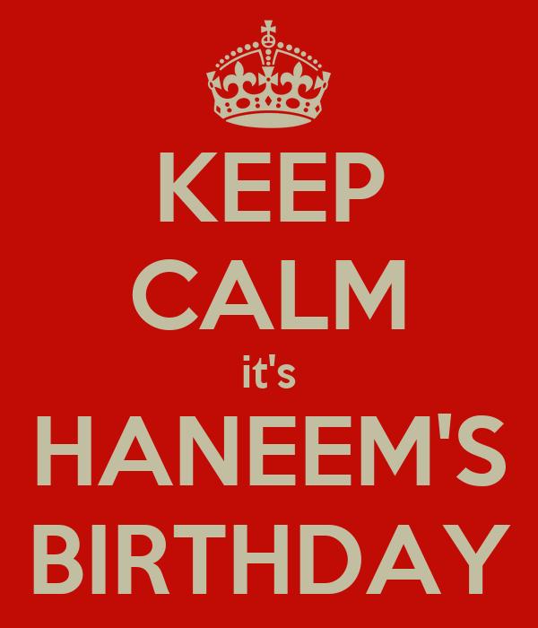 KEEP CALM it's HANEEM'S BIRTHDAY