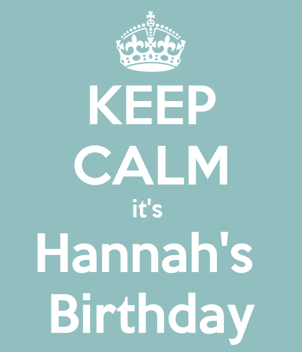 KEEP CALM it's  Hannah's  Birthday