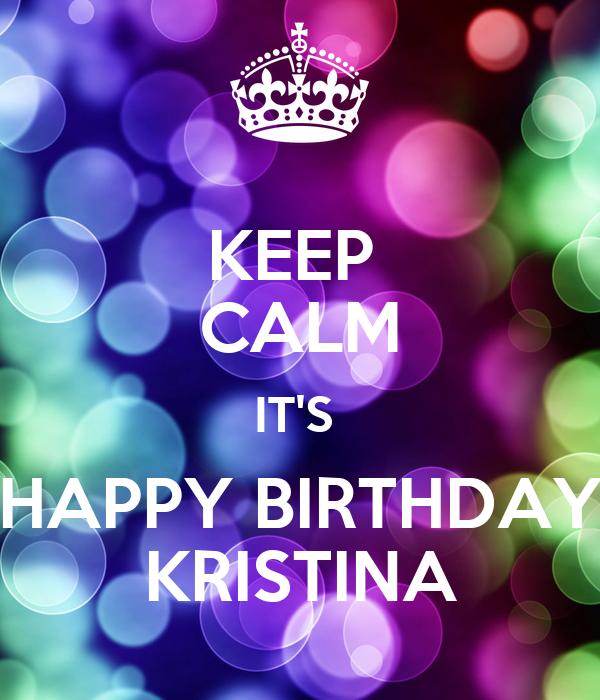 happy birthday kristina KEEP CALM IT'S HAPPY BIRTHDAY KRISTINA Poster | FNN | Keep Calm o  happy birthday kristina