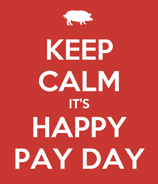 KEEP CALM IT'S HAPPY PAY DAY