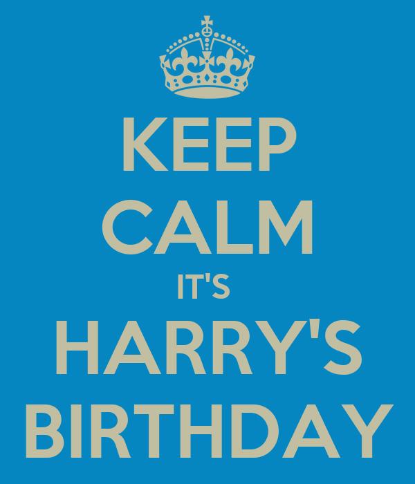 KEEP CALM IT'S  HARRY'S BIRTHDAY