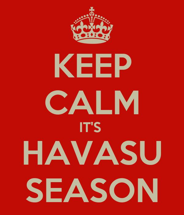 KEEP CALM IT'S  HAVASU SEASON