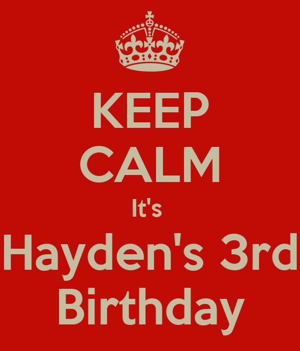 KEEP CALM It's  Hayden's 3rd Birthday