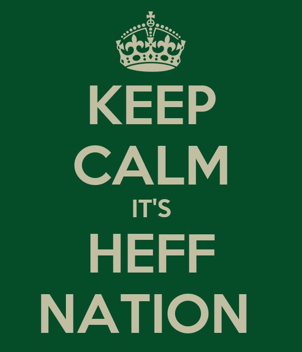 KEEP CALM IT'S HEFF NATION