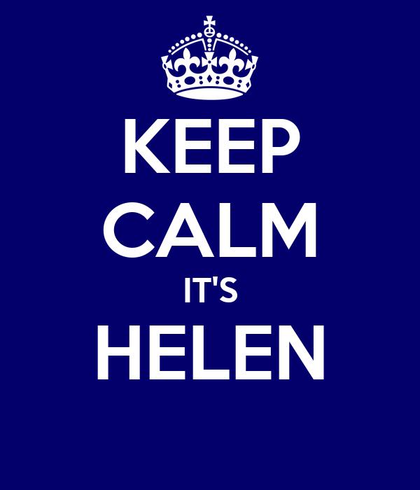 KEEP CALM IT'S HELEN