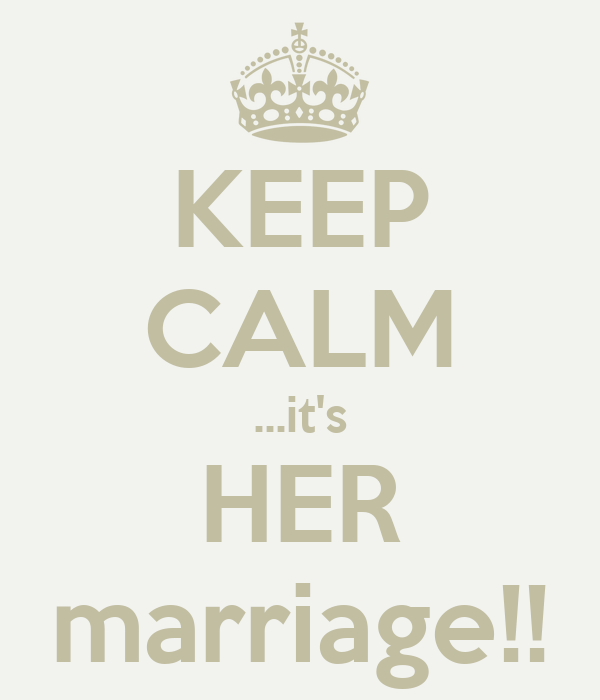 KEEP CALM ...it's HER marriage!!
