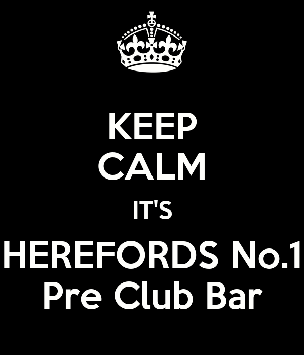KEEP CALM IT'S HEREFORDS No.1 Pre Club Bar