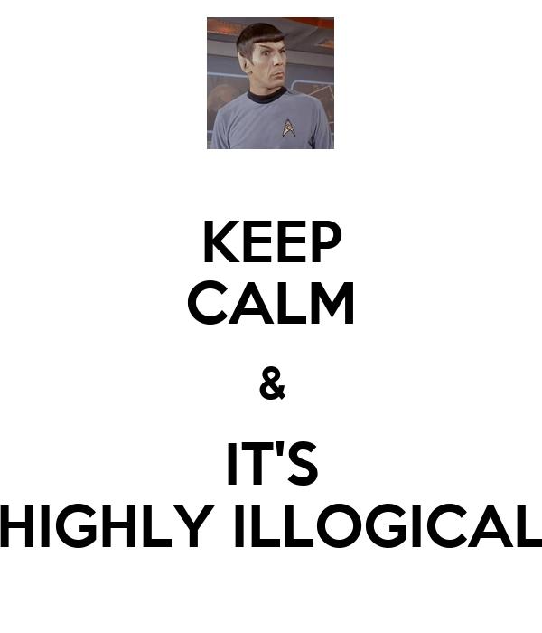 KEEP CALM & IT'S HIGHLY ILLOGICAL