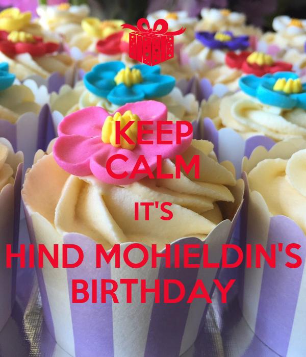 KEEP CALM IT'S HIND MOHIELDIN'S BIRTHDAY