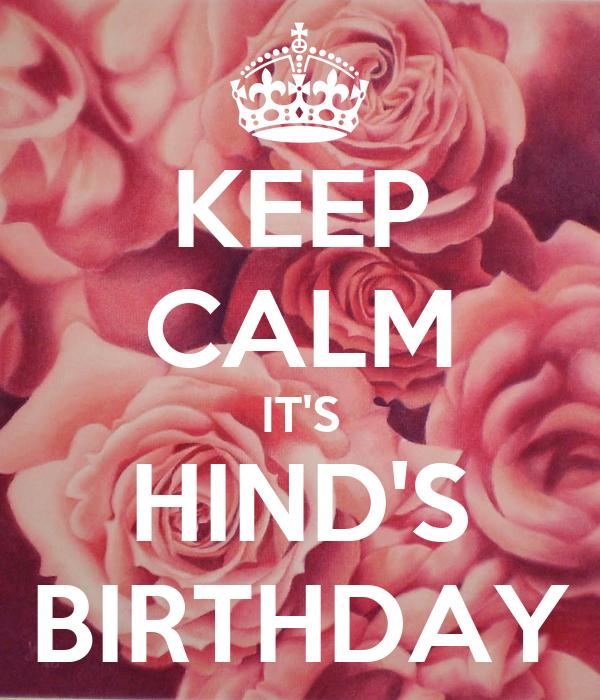 KEEP CALM IT'S HIND'S BIRTHDAY