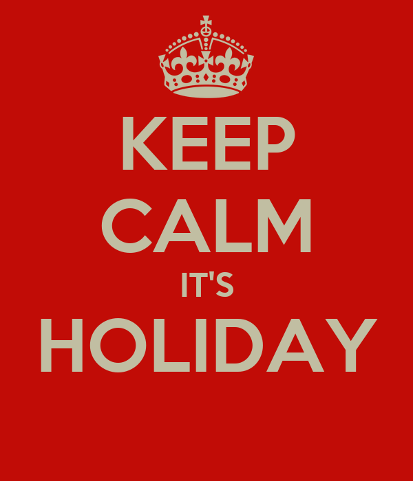 KEEP CALM IT'S HOLIDAY