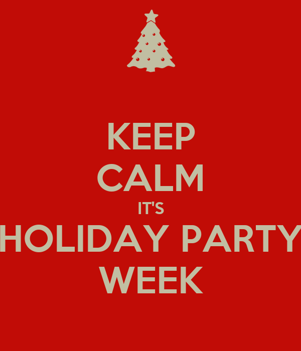 KEEP CALM IT'S HOLIDAY PARTY WEEK
