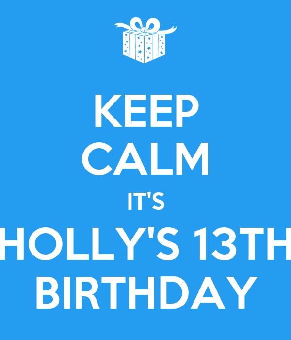 KEEP CALM IT'S HOLLY'S 13TH BIRTHDAY