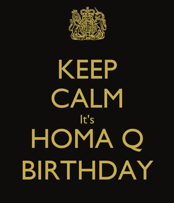 KEEP CALM It's HOMA Q BIRTHDAY