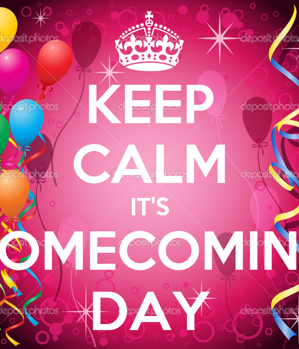 KEEP CALM IT'S HOMECOMING DAY