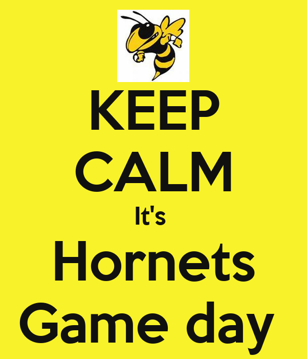 KEEP CALM It's  Hornets Game day