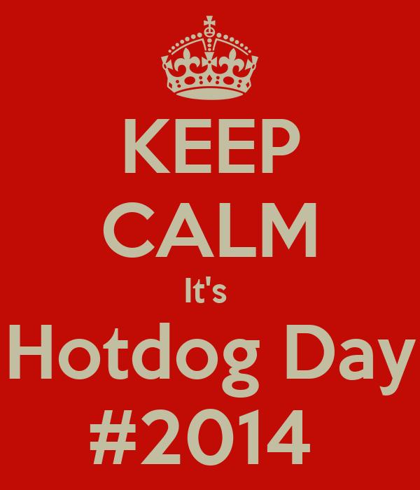 KEEP CALM It's  Hotdog Day #2014