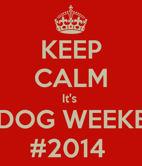 KEEP CALM It's  HOTDOG WEEKEND   #2014
