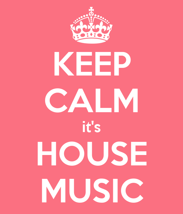 KEEP CALM it's HOUSE MUSIC