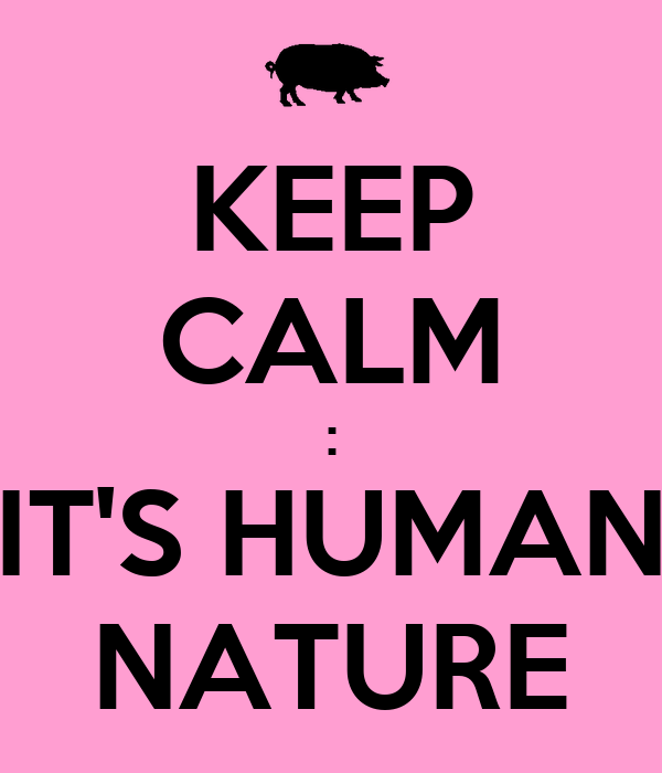 KEEP CALM : IT'S HUMAN NATURE