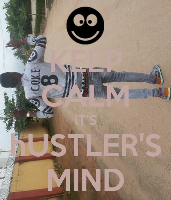KEEP CALM IT'S hUSTLER'S MIND