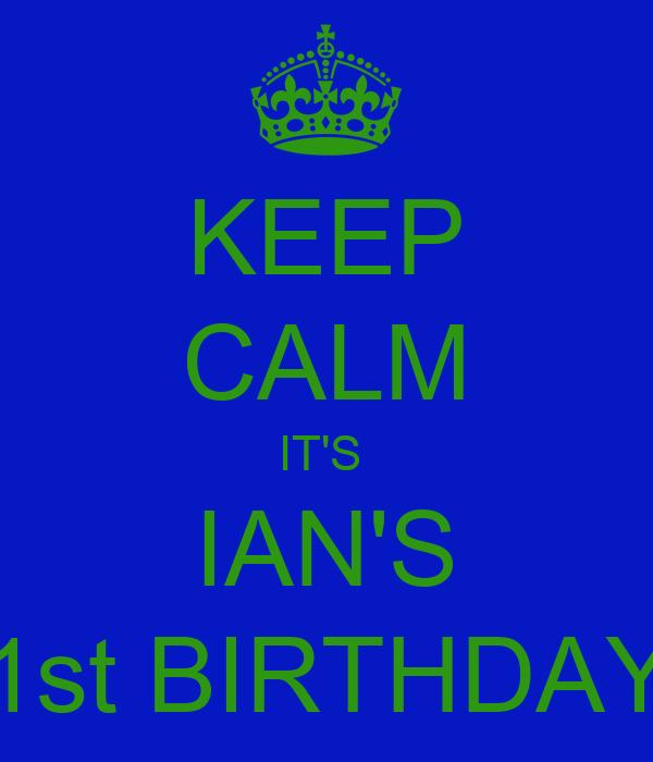 KEEP CALM IT'S  IAN'S 1st BIRTHDAY