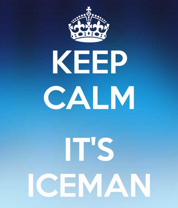 KEEP CALM  IT'S ICEMAN