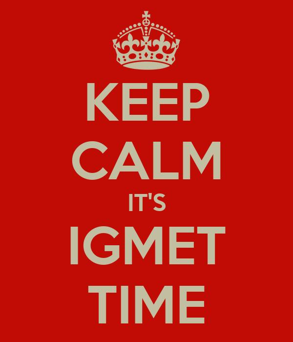 KEEP CALM IT'S IGMET TIME