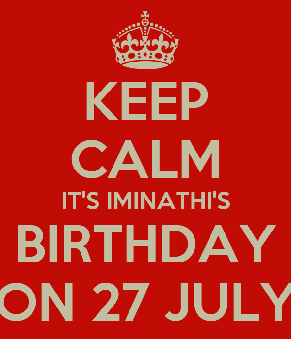 KEEP CALM IT'S IMINATHI'S BIRTHDAY ON 27 JULY