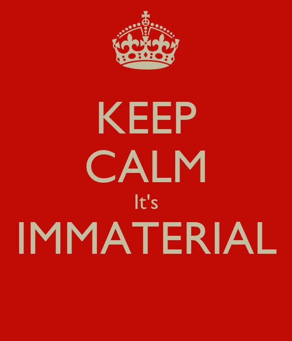 KEEP CALM It's IMMATERIAL