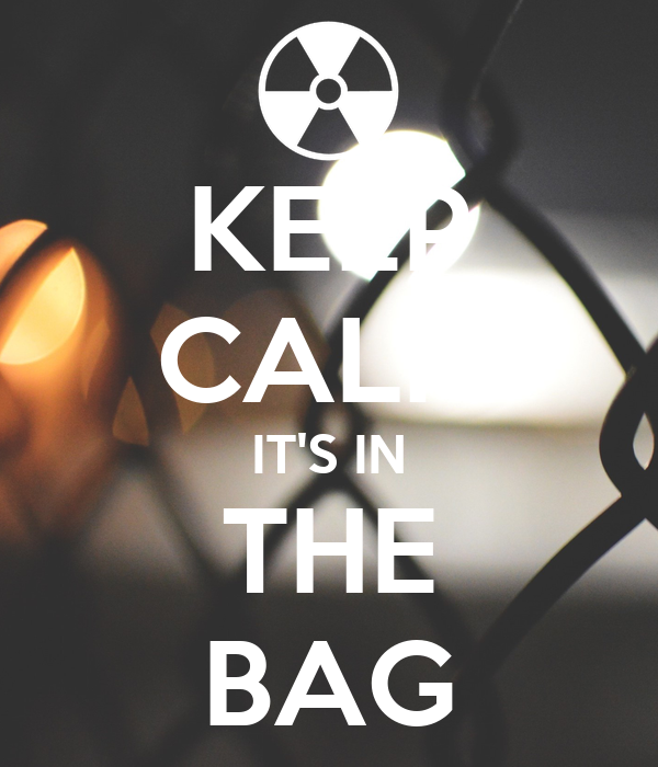KEEP CALM IT'S IN THE BAG