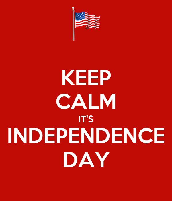 KEEP CALM IT'S INDEPENDENCE DAY