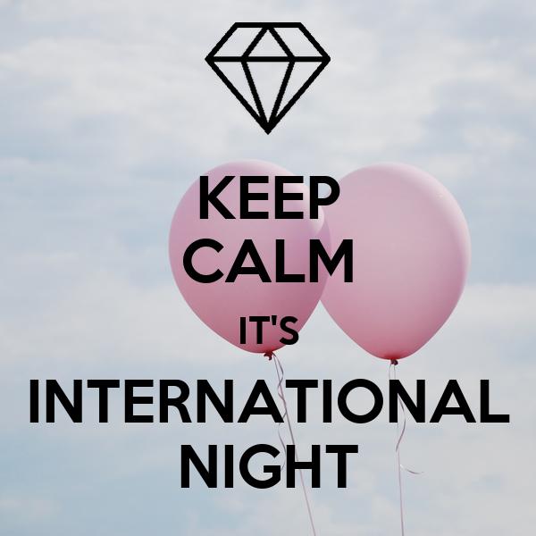 KEEP CALM IT'S INTERNATIONAL NIGHT