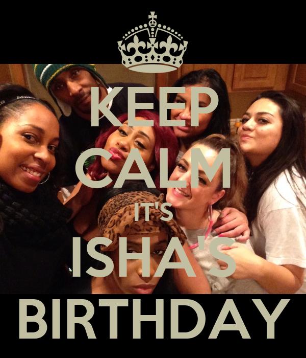 KEEP CALM IT'S ISHA'S BIRTHDAY
