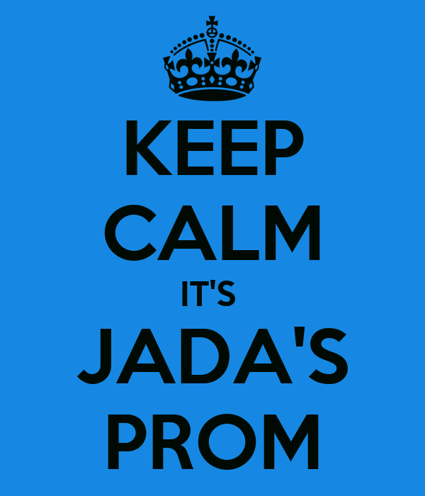 KEEP CALM IT'S  JADA'S PROM