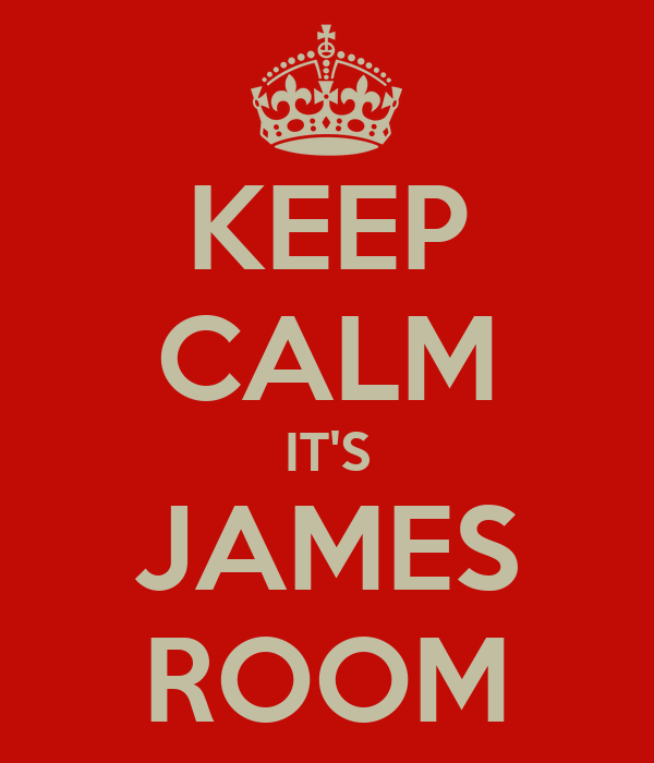 KEEP CALM IT'S JAMES ROOM