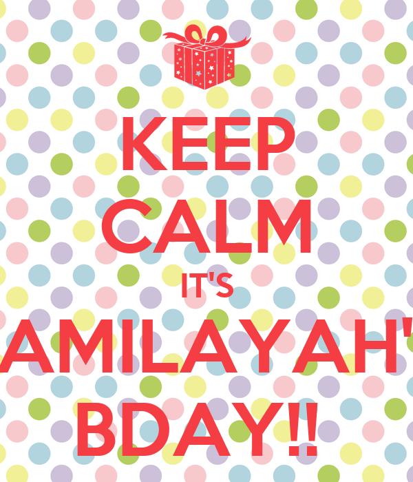KEEP CALM IT'S JAMILAYAH'S BDAY!!